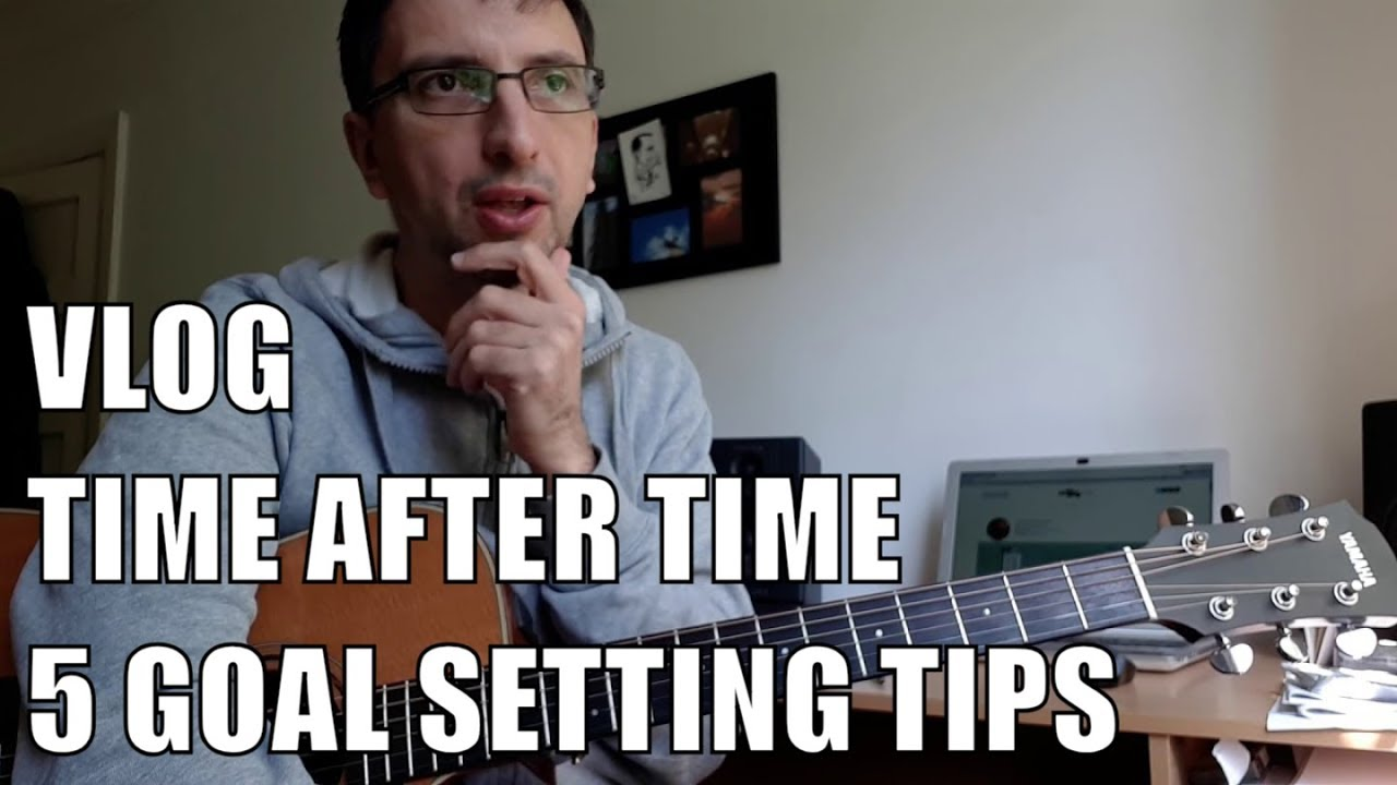Vlog – Time after Time – Goal Setting Tips