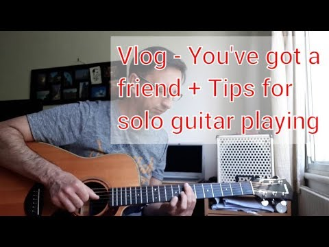 Vlog – You've got a friend – Tips for solo guitar playing